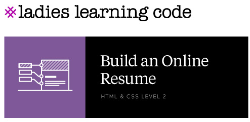 Ladies Learning Code. Build an Online Resume. HTML & CSS Level 2.