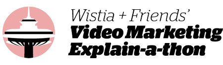 Video Marketing Explain-a-thon