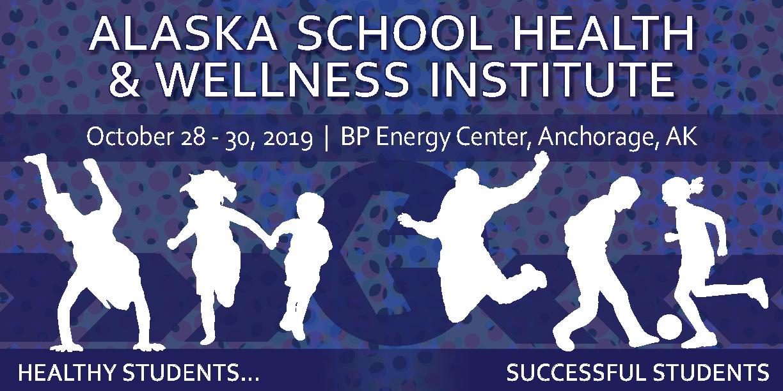 2019 Alaska School Health & Wellness Institute (AKSHWI) - Oct 28-30, 2019 at the BP Energy Center, Anchorage, AK