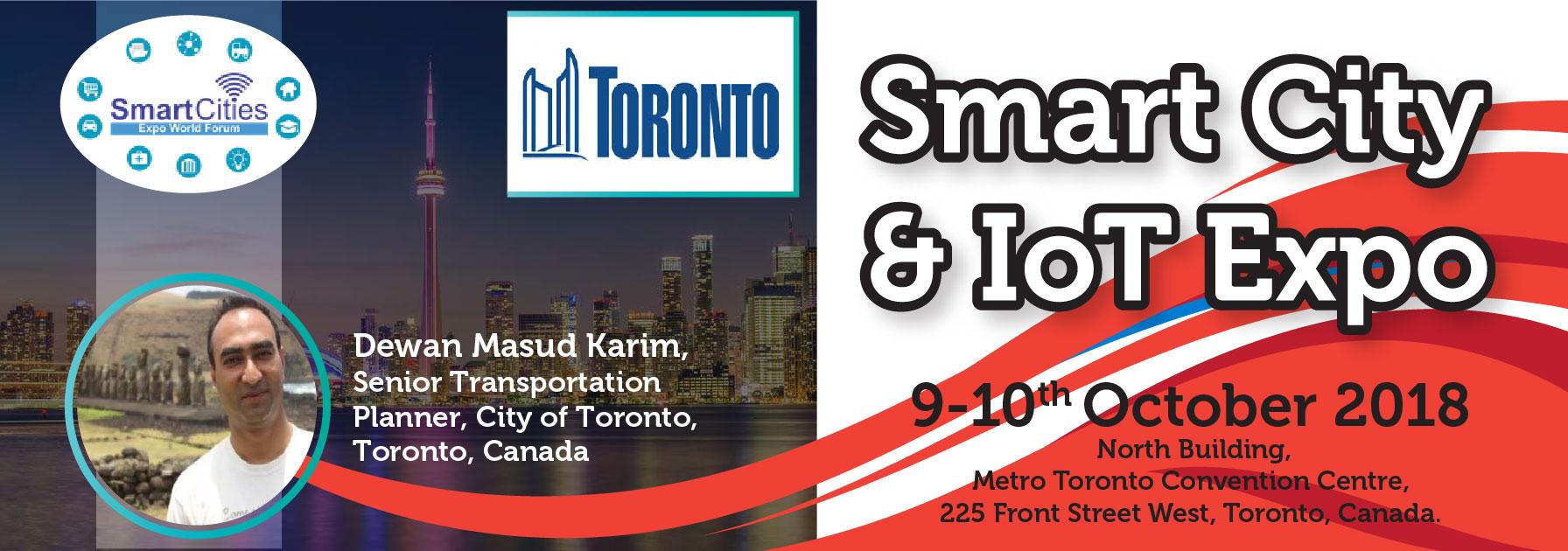 Smart Cities Expo World Forum is pleased to announce the presence of Dewan Masud Karim, Senior Transportation Planner, City of Toronto, Toronto, Canada at Smart City & IoT Expo 9-10 Oct. 2018, Metro Toronto Convention Center, Toronto, Canada. Register Now: www.SmartCitiesExpoWorldForum.ca