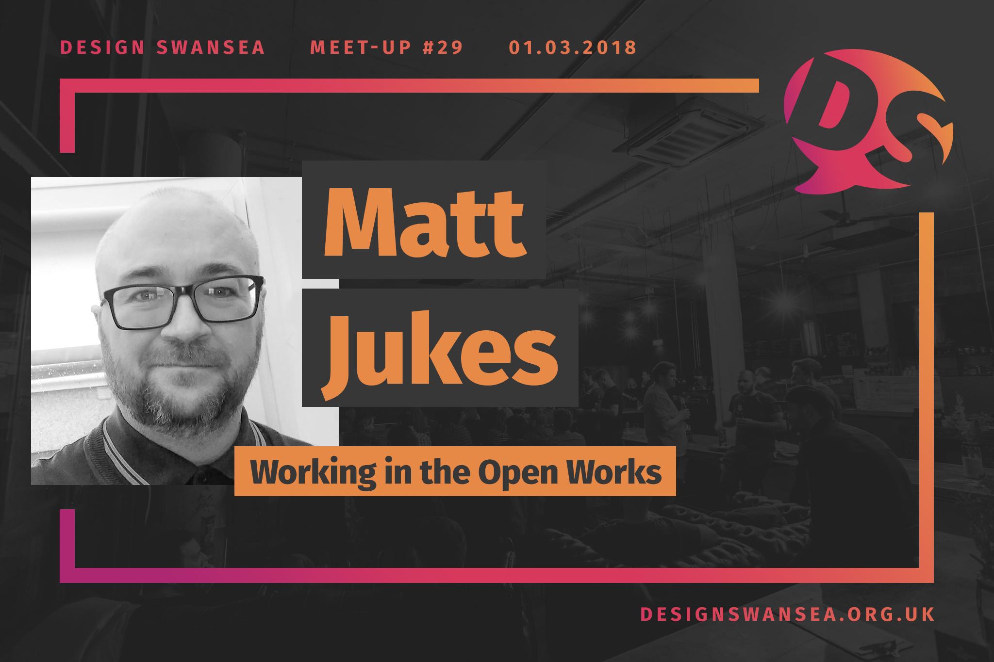 Matt Jukes is talking at Design Swansea #29
