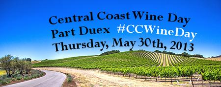 Central Coast Wine Day - Part Deux - May 30th, 2013 - #CCWineDay...