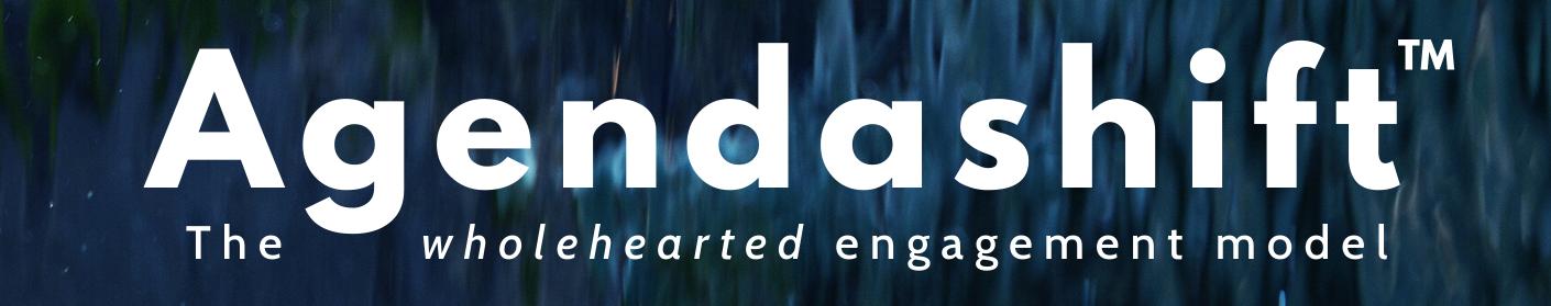 Agendashift, the wholehearted engagement model