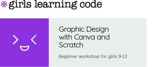 Girls Learning Code. Graphic Design with Canva & Scratch. Beginner workshop for girls 9-12