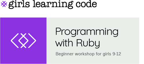 Girls Learning Code. Programming with Ruby. Beginner workshop for girls 9-12.