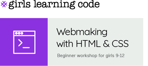 Girls Learning Code. Webmaking with HTML & CSS. Beginner workshop for girls 9-12
