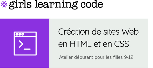 Girls Learning Code. Création de sites Web  en HTML et en CSS. Atelier débutant pour les filles 9-12.