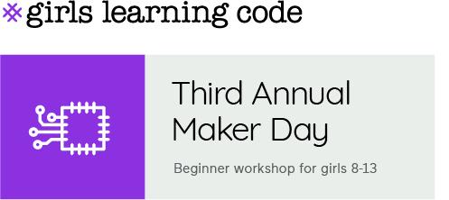 Girls Learning Code. Third Annual Maker Day. Beginner workshop for girls 8-13.