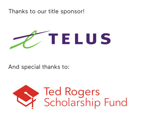 Thanks to our Title Sponsor Telus. Special Thanks to the Ted Rogers Scholarship Fund.