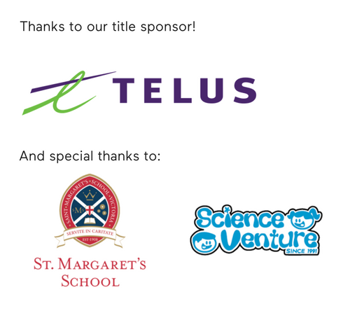 Thanks to our Title Sponsor Telus. Special Thanks to St. Margaret's School and Science Venture.
