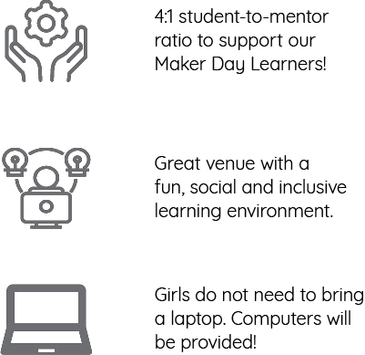 4:1 student-to-mentor ratio with an awesome lead instructor. Great venue with a fun, social and inclusive learning environment. Girls do not need to bring a laptop. Computers will be provided!