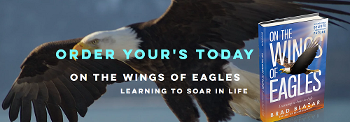 Brad Blazar's Best-selling book for Entrepreneurs On The Wings Of Eagles, Learning To Soar In Life