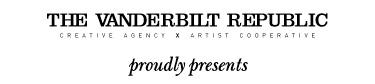The Vanderbilt Republic proudly presents