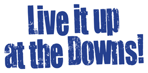 Live It Up at The Downs!