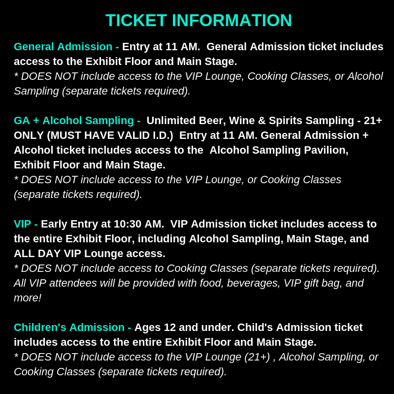 GA + Alcohol Sampling -  Unlimited Beer, Wine & Spirits Sampling - 21+ ONLY (MUST HAVE VALID I.D.)  Entry at 11 AM. General Admission + Alcohol ticket includes access to the  Alcohol Sampling Pavilion, Exhibit Floor and Main Stage.  * DOES NOT include access to the VIP Lounge, or Cooking Classes (separate tickets required).