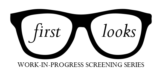 First Looks Work-in-Progress Screening Series