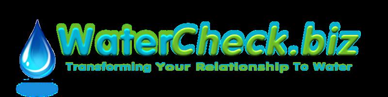 WaterCheck.biz Transforming Your Relationship To Water