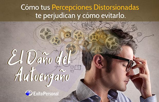 El Daño del Autoengaño: cómo tus Percepciones Distorsionadas te perjudican y cómo evitarlo.