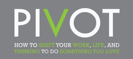 The Pivot: Shift Your Work, Your Life and Your Thinking to...