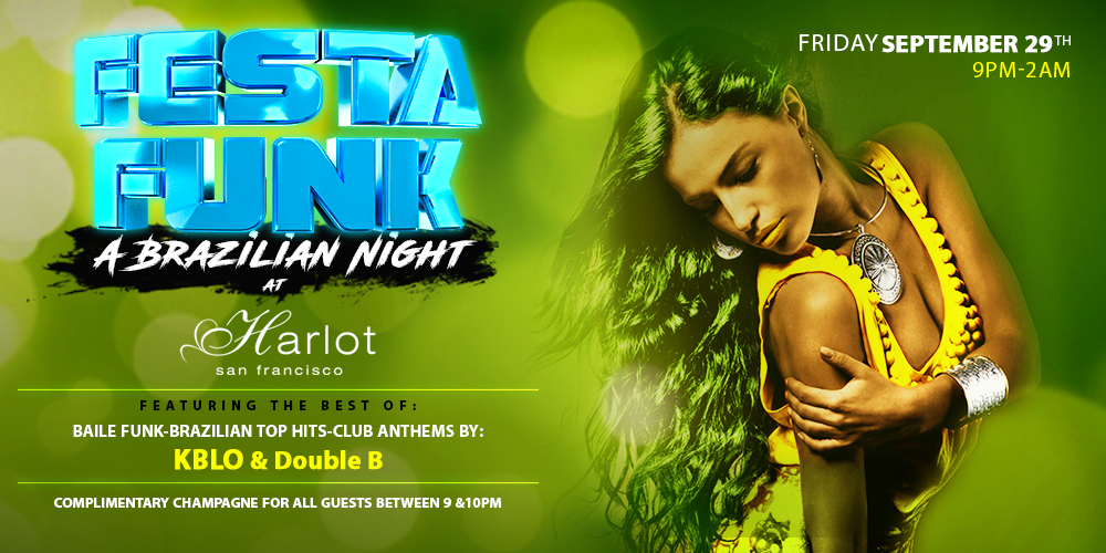 FESTA FUNK   A Brazilian Night at  Harlot   Friday September 29th   9PM-2AM   Featuring the best of:   BAILE FUNK-BRAZILIAN TOP HITS-CLUB ANTHEMS BY:   KBLO & Double B   Complimentary Champagne for all Guests between 9 &10PM   Harlot  46 Minna St,San Francisco ,Ca 94105