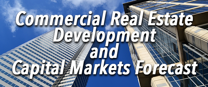 Commercial Real Estate Development and Capital Markets Forecast