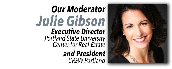 Our Moderator: Julie Gibson, Executive Director at Portland State University Center for Real Estate and President at CREW Portland.
