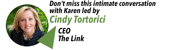 Don't miss this intimate conversation with Karen led by Cindy Tortorici, CEO of The Link.