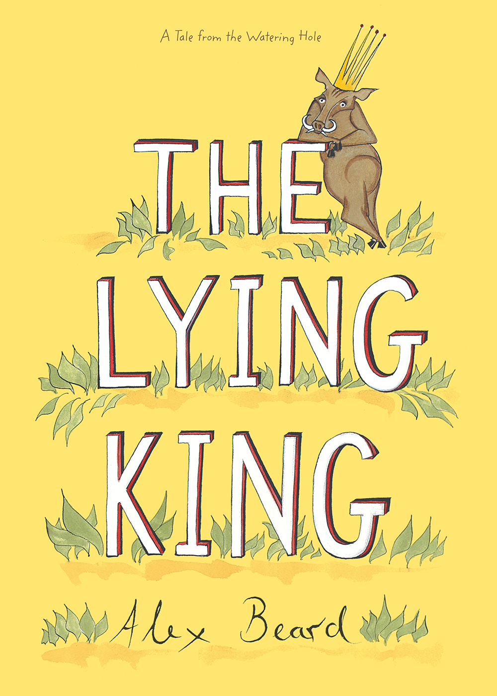 Book cover for Alex Beard's The LYING King, featuring a swaggering warthog with a crown on his fat head.