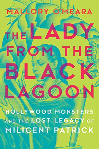 cover of Lady from the Black Lagoon, featuring a luminous green illustration of Milicent Patrick working on her Black Lagoon creature