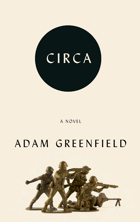 book cover for Adam Greenfield's novel CIRCA, featuring some plastic toy soldiers