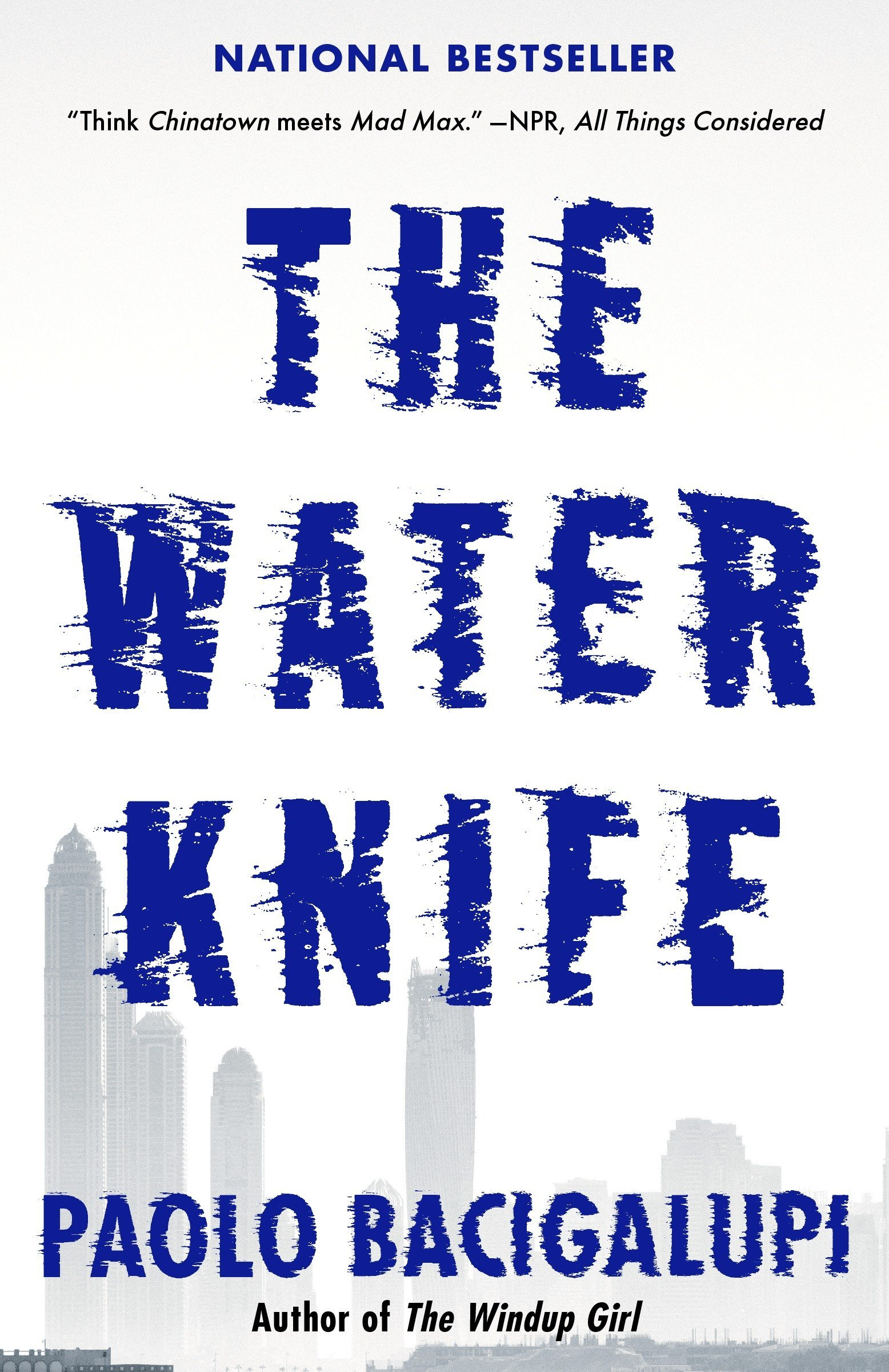 cover of Water Knife, just the title in sort of a splashy, windswept font, over a greyish sillouette of a cityscape