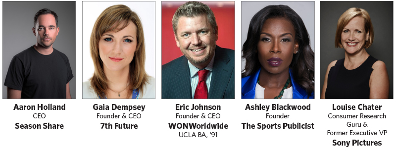 UP NEXT Conference Presenters - Aaron Holland, CEO, Season Share; Gaia Dempsey, Founder, 7th Future; Eric Johnson, Founder, WON Worldwide; Ashley Blackwood, Founder, the Sports Publicist;Louise Chater, former EVP, Sony Pictures Entertainnment