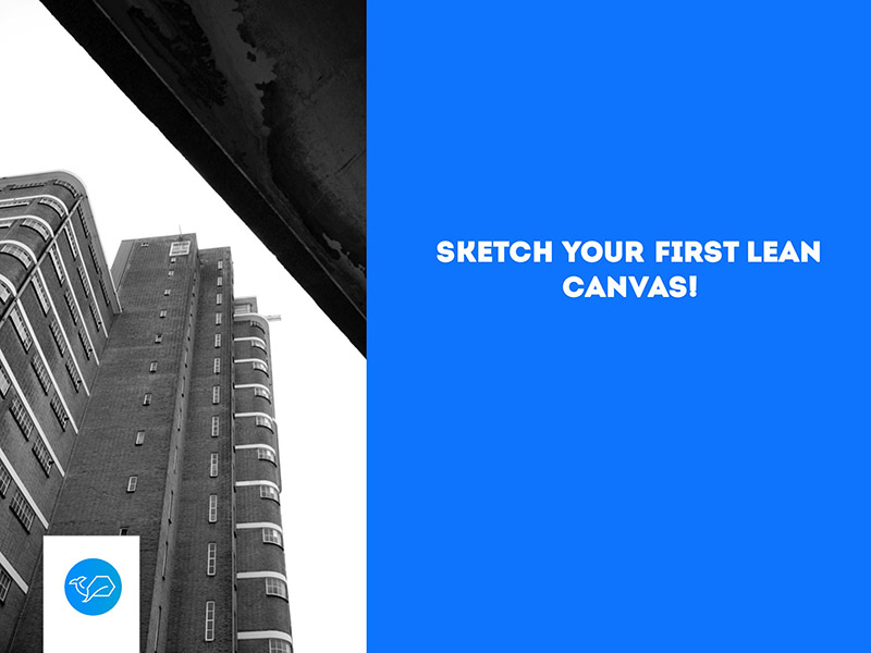 Sketch your first Lean Canvas