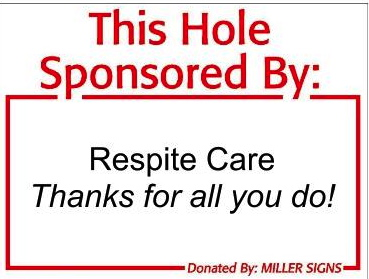 $100-$500 Hole Sponsor Sample Sign Copy Only 18x24inch - Respite Care Thanks for all you do!