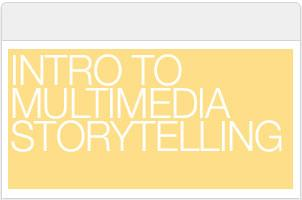 Intro to Multimedia Storytelling