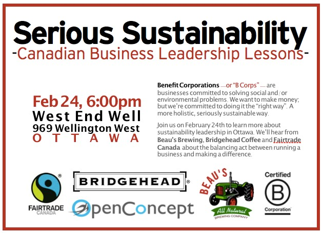 Join B Corp (Benefit Corporation) Canada as they host a conversation about Canadian leadership with sustainability gurus from Beau's All Natural Brewing, Bridgehead Coffee, Open Concept Consulting and Fairtrade Canada. Feb 24th. 6:00pm. West End Well. Ottawa