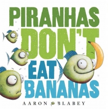 Piranhas don't eat bananas book cover