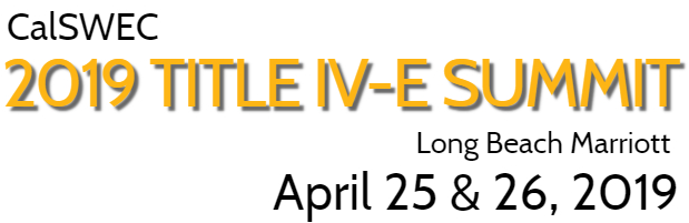 Join us for the CalSWEC Title IV-E Summit on April 25 and 26, 2019!