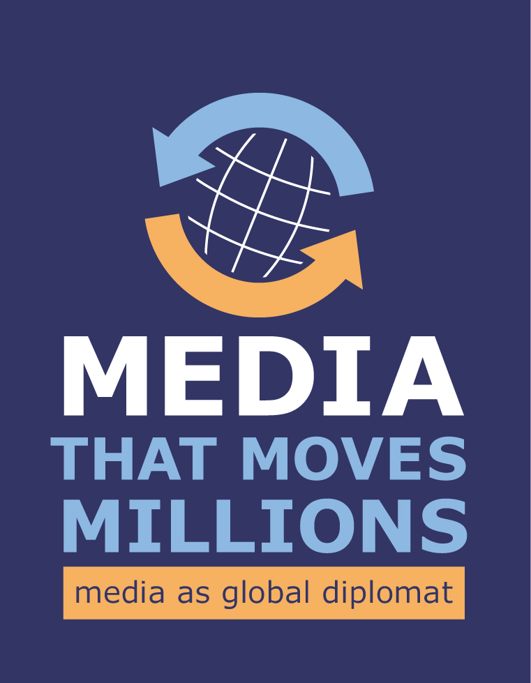 Media as Global Diplomat: Media that Moves Millions