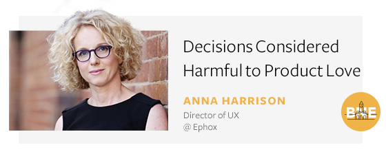 Decisions Considered Harmful to Product Love - Anna Harrison