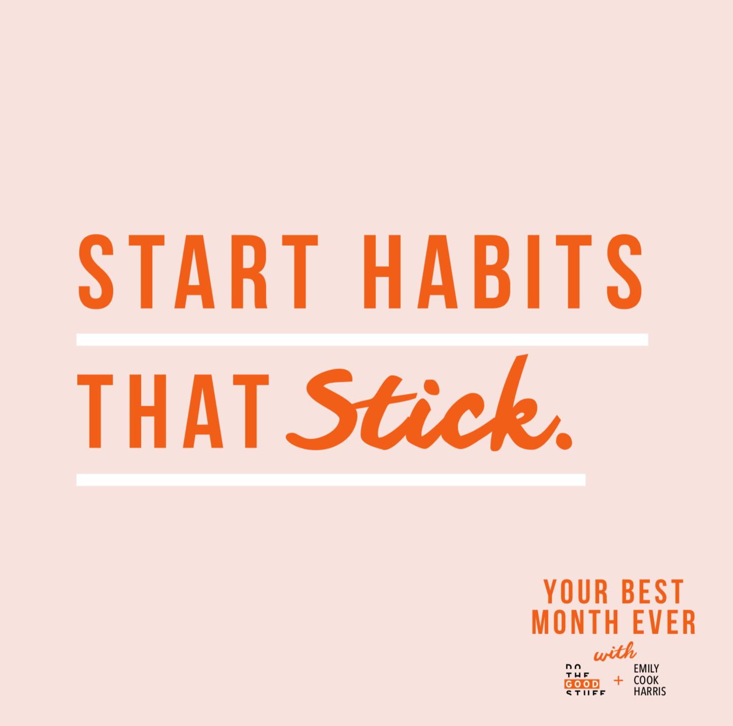 Start habits that stick.