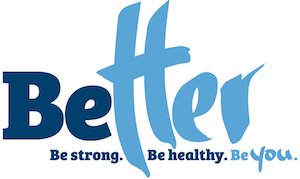 Better: Be Strong Be Healthy Be You.