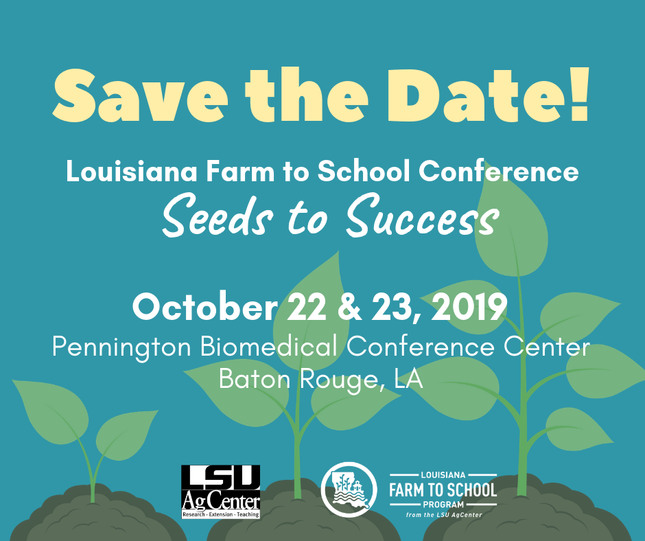 Save the Date!  Louisiana Farm to School Conference OCtober 22 & 23, 2019 at the Pennington Biomedical Conference Center in Baton Rouge, Louisiana.
