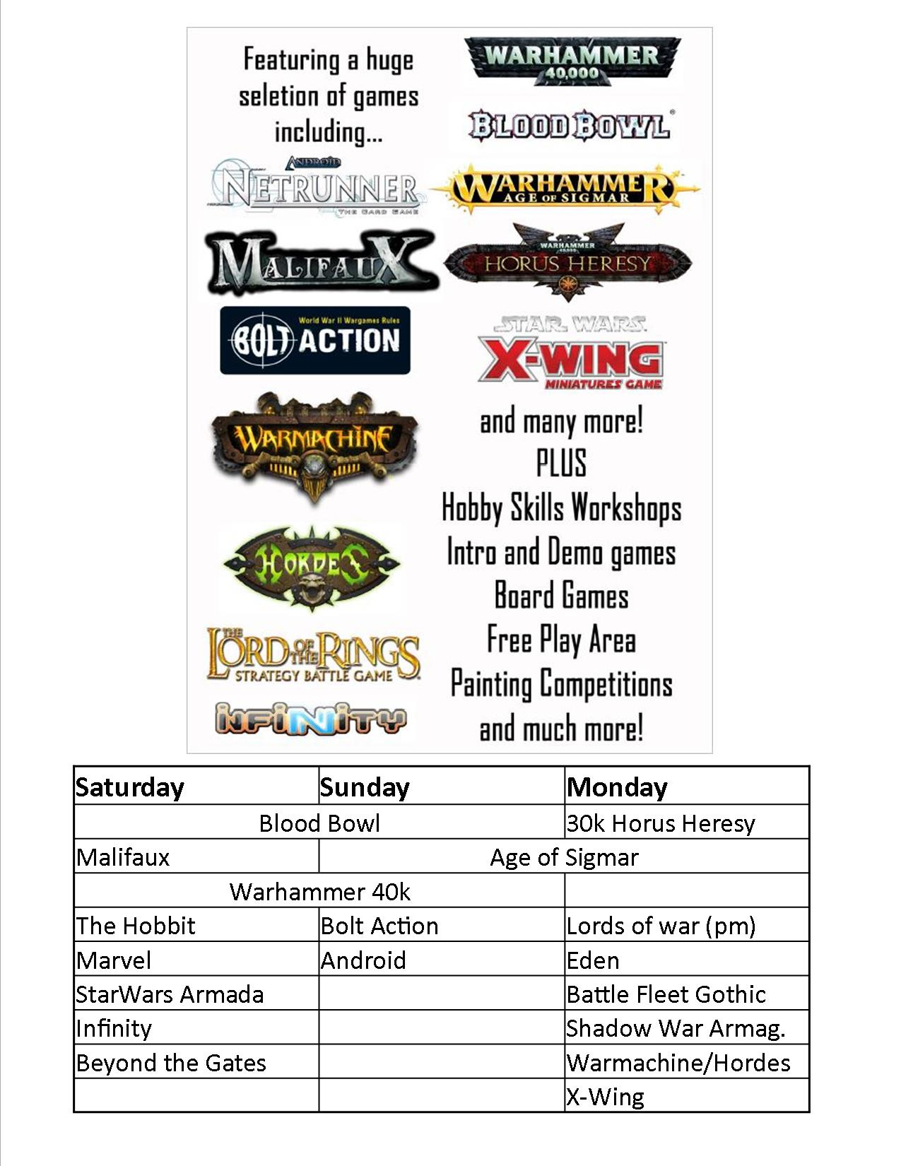 Featuring a huge selection of games: Warhammer 40k, AoS, Bloodbowl, Netrunner, Malifaus, Horus Heresy, Bolt Action, Xwing, Warmachine/Hordes, Lord of the rings, Infinity, plus many more. PLUS hobby skills workshops, intro and demo games, board games, free play area, painting comps and much more!