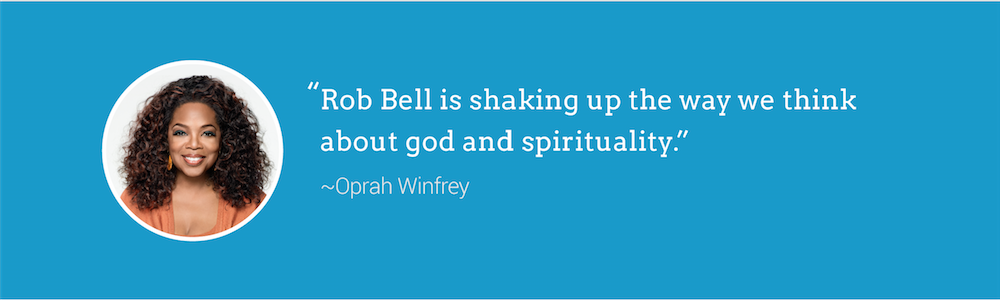 Rob Bell is shaking up the way we think about god and spirituality.