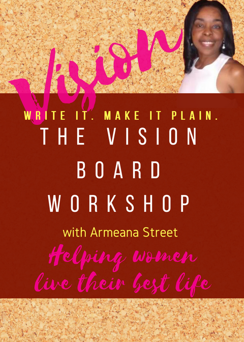 Writ the Vision, make it plain. Vision Board Workshop to help women live their best lives