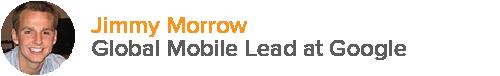 Jimmy Morrow - Global Mobile Lead at Google