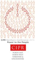 The CIPR Northern Conference 2013 - Power to the People...