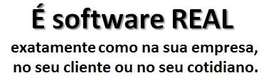 É software real, exatamente como na sua empresa, no seu cliente ou no seu cotidiano.