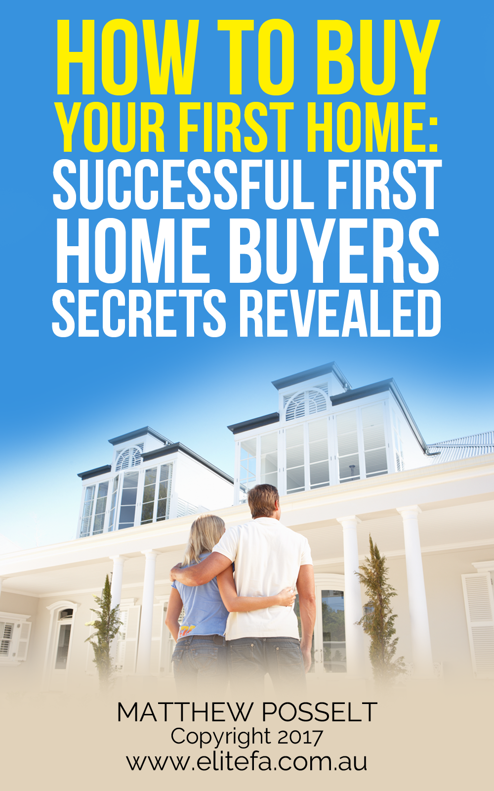 How To Buy Your First Home - Matthew Posselt - Elite Finance Australia